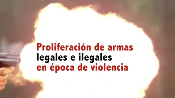 Proliferacio´n de armas legales e ilegales en e´poca de violencia