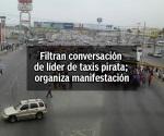 Filtran conversación de líder de taxistas; organiza manisfestación