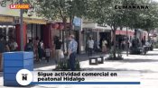 Sigue actividad comercial en peatonal Hidalgo