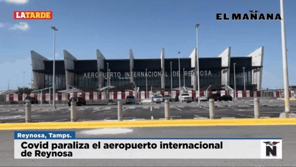 Covid paraliza el aeropuerto internacional de Reynosa