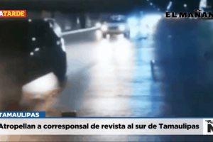 Atropellan a corresponsal de revista al sur de Tamaulipas