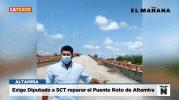 Exige Diputado a SCT reparar el Puente Roto de Altamira
