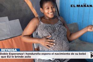 ´Doble Esperanza´: hondureña espera el nacimiento de su bebé y que EU le brinde asilo